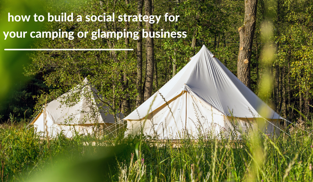 How to build a social media strategy for your camping or glamping business